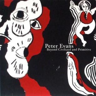 Peter Evans – Beyond Civilized And Primitive